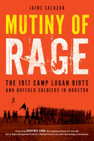 Cover image for the book Mutiny of Rage: The 1917 Camp Logan Riots and Buffalo Soldiers in Houston