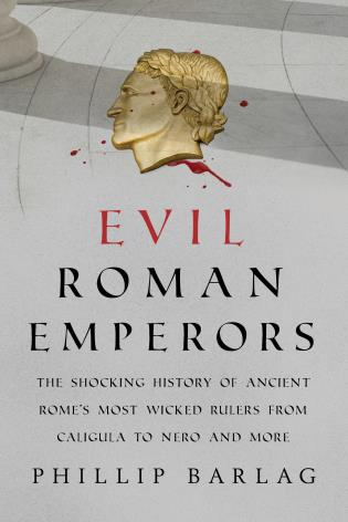 Cover image for the book Evil Roman Emperors: The Shocking History of Ancient Rome's Most Wicked Rulers from Caligula to Nero and More