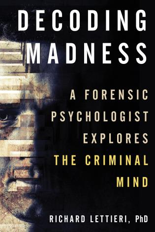 Cover image for the book Decoding Madness: A Forensic Psychologist Explores the Criminal Mind