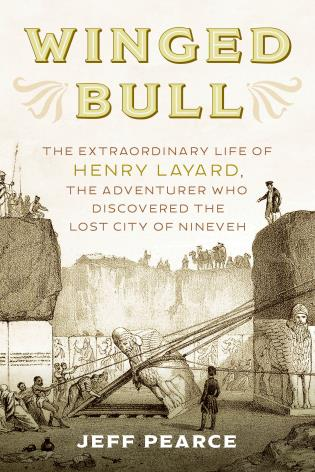 Cover image for the book Winged Bull: The Extraordinary Life of Henry Layard, the Adventurer Who Discovered the Lost City of Nineveh