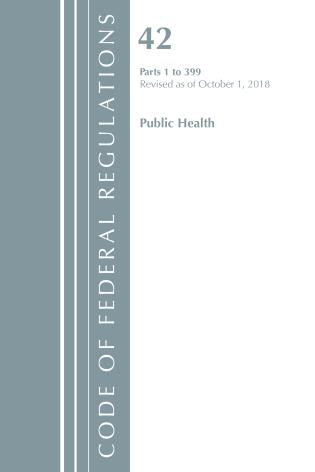 Cover image for the book Code of Federal Regulations, Title 42 Public Health 1-399, Revised as of October 1, 2018