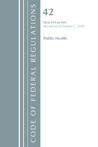 Cover image for the book Code of Federal Regulations, Title 42 Public Health 414-429, Revised as of October 1, 2018