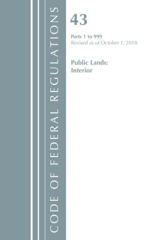 Cover image for the book Code of Federal Regulations, Title 43 Public Lands: Interior 1-999, Revised as of October 1, 2018