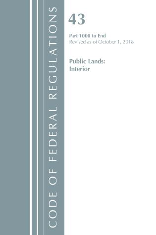 Cover image for the book Code of Federal Regulations, Title 43 Public Lands: Interior 1000-End, Revised as of October 1, 2018