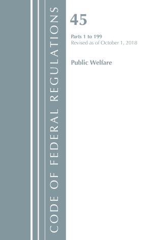 Cover image for the book Code of Federal Regulations, Title 45 Public Welfare 1-199, Revised as of October 1, 2018