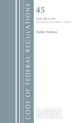 Cover image for the book Code of Federal Regulations, Title 45 Public Welfare 200-499, Revised as of October 1, 2018