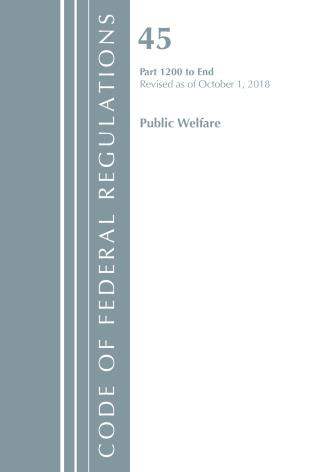 Cover image for the book Code of Federal Regulations, Title 45 Public Welfare 1200-End, Revised as of October 1, 2018