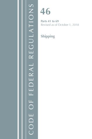 Cover image for the book Code of Federal Regulations, Title 46 Shipping 41-69, Revised as of October 1, 2018