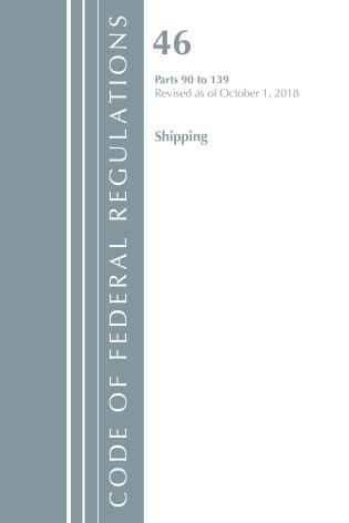 Cover image for the book Code of Federal Regulations, Title 46 Shipping 90-139, Revised as of October 1, 2018