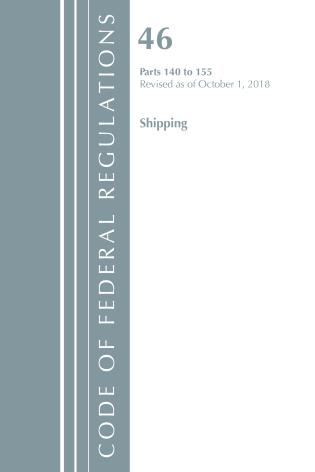 Cover image for the book Code of Federal Regulations, Title 46 Shipping 140-155, Revised as of October 1, 2018