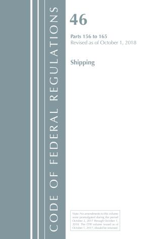 Cover image for the book Code of Federal Regulations, Title 46 Shipping 156-165, Revised as of October 1, 2018