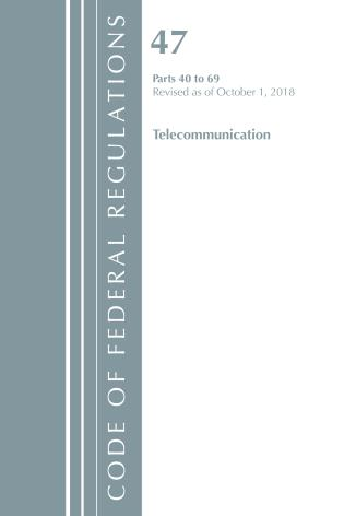 Cover image for the book Code of Federal Regulations, Title 47 Telecommunications 40-69, Revised as of October 1, 2018