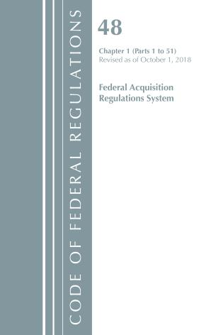 Cover image for the book Code of Federal Regulations, Title 48 Federal Acquisition Regulations System Chapter 1 (1-51), Revised as of October 1, 2018