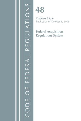 Cover image for the book Code of Federal Regulations, Title 48 Federal Acquisition Regulations System Chapters 3-6, Revised as of October 1, 2018