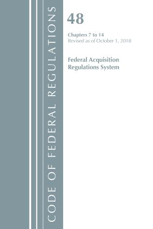 Cover image for the book Code of Federal Regulations, Title 48 Federal Acquisition Regulations System Chapters 7-14, Revised as of October 1, 2018