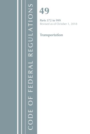 Cover image for the book Code of Federal Regulations, Title 49 Transportation 572-999, Revised as of October 1, 2018