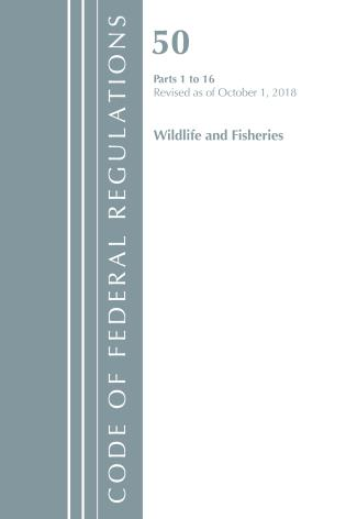 Cover image for the book Code of Federal Regulations, Title 50 Wildlife and Fisheries 1-16, Revised as of October 1, 2018