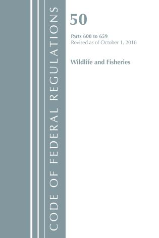 Cover image for the book Code of Federal Regulations, Title 50 Wildlife and Fisheries 600-659, Revised as of October 1, 2018