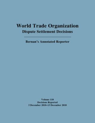 Cover image for the book World Trade Organization Dispute Settlement Decisions: Bernan's Annotated Reporter, Volume 110