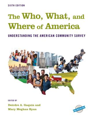 Cover image for the book The Who, What, and Where of America: Understanding the American Community Survey, Sixth Edition