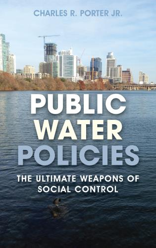 Cover image for the book Public Water Policies: The Ultimate Weapons of Social Control