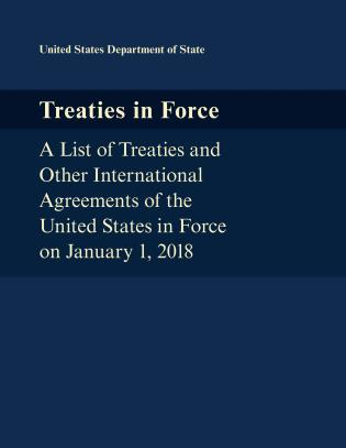 Cover image for the book Treaties in Force: A List of Treaties and Other International Agreements of the United States in Force on January 1, 2018
