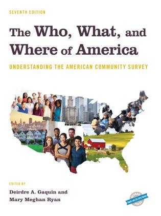 Cover image for the book The Who, What, and Where of America: Understanding the American Community Survey, Seventh Edition