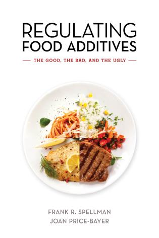 Cover image for the book Regulating Food Additives: The Good, the Bad, and the Ugly