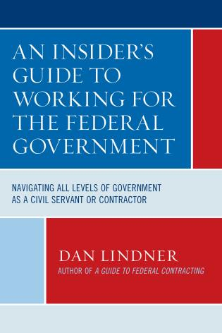Cover image for the book An Insider's Guide To Working for the Federal Government: Navigating All Levels of Government as a Civil Servant or Contractor