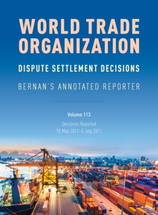 Cover image for the book WTO Dispute Settlement Decisions: Bernan's Annotated Reporter: Decisions Reported: 18 May 2011–5 July 2011, Volume 113