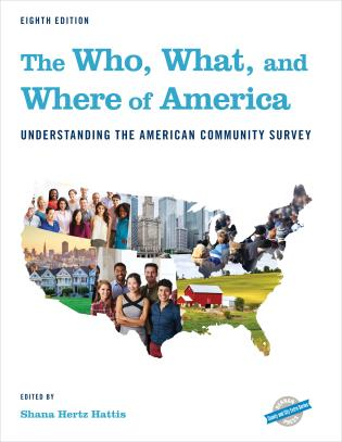 Cover image for the book The Who, What, and Where of America: Understanding the American Community Survey, Eighth Edition