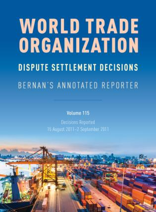 Cover image for the book WTO Dispute Settlement Decisions: Bernan's Annotated Reporter: Decisions Reported: 15 August 2011- 2 September 2011, Volume 115