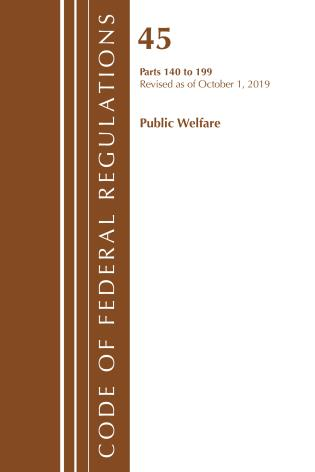 Cover image for the book Code of Federal Regulations, Title 45 Public Welfare 140-199, Revised as of October 1, 2019