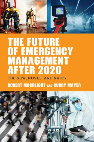 Cover image for the book The Future of Emergency Management after 2020: The New, Normal, and Novel