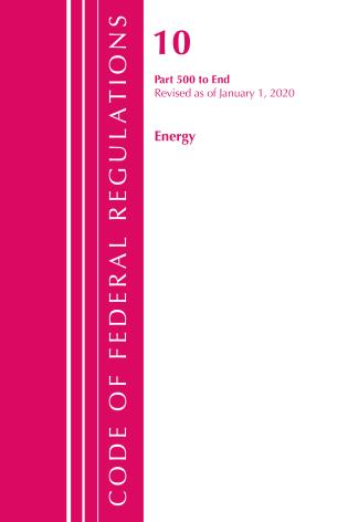 Cover image for the book Code of Federal Regulations, Title 10 Energy 500-End, Revised as of January 1, 2020