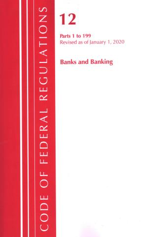 Cover image for the book Code of Federal Regulations, Title 12 Banks and Banking 1-199, Revised as of January 1, 2020