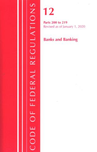 Cover image for the book Code of Federal Regulations, Title 12 Banks and Banking 200-219, Revised as of January 1, 2020
