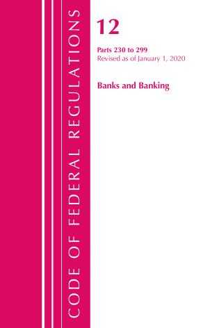 Cover image for the book Code of Federal Regulations, Title 12 Banks and Banking 230-299, Revised as of January 1, 2020