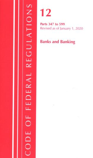 Cover image for the book Code of Federal Regulations, Title 12 Banks and Banking 347-599, Revised as of January 1, 2020