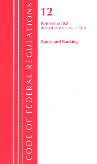 Cover image for the book Code of Federal Regulations, Title 12 Banks and Banking 900-1025, Revised as of January 1, 2020
