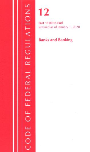 Cover image for the book Code of Federal Regulations, Title 12 Banks and Banking 1100-End, Revised as of January 1, 2020