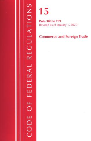 Cover image for the book Code of Federal Regulations, Title 15 Commerce and Foreign Trade 300-799, Revised as of January 1, 2020