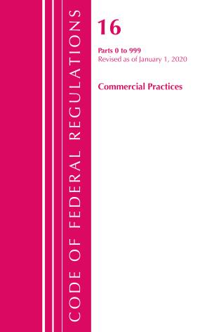 Cover image for the book Code of Federal Regulations, Title 16 Commercial Practices 0-999, Revised as of January 1, 2020