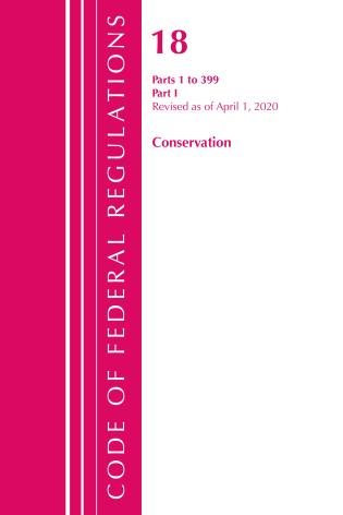 Cover image for the book Code of Federal Regulations, Title 18 Conservation of Power and Water Resources 1-399, Revised as of April 1, 2020: Part 1
