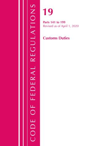 Cover image for the book Code of Federal Regulations, Title 19 Customs Duties 141-199, Revised as of April 1, 2020