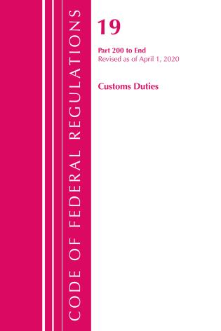 Cover image for the book Code of Federal Regulations, Title 19 Customs Duties 200-End, Revised as of April 1, 2020