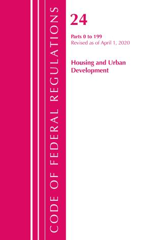 Cover image for the book Code of Federal Regulations, Title 24 Housing and Urban Development 0-199, Revised as of April 1, 2020