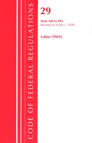 Cover image for the book Code of Federal Regulations, Title 29 Labor/OSHA 500-899, Revised as of July 1, 2020