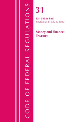 Cover image for the book Code of Federal Regulations, Title 31 Money and Finance 500-End, Revised as of July 1, 2020