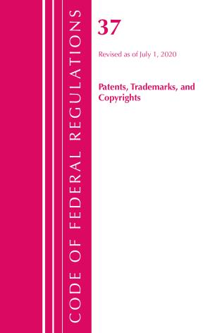 Cover image for the book Code of Federal Regulations, Title 37 Patents, Trademarks and Copyrights, Revised as of July 1, 2020